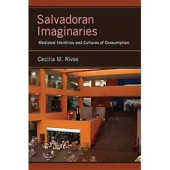 Salvadoranske Imaginaries medieret identiteter og kulturer af forbrug af Rivas & Cecilia M.