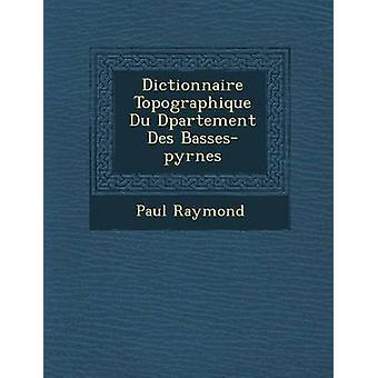 Dictionnaire Topographique Du departamento Des Bassespyrnes por Raymond & Paul