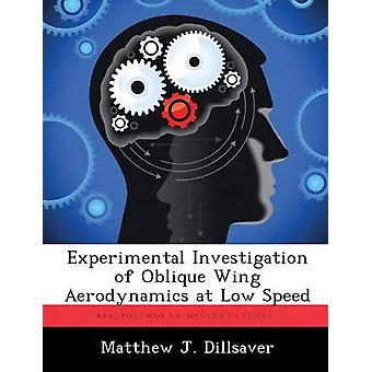 Experimental Investigation of Oblique Wing Aerodynamics at Low Speed by Dillsaver & Matthew J.