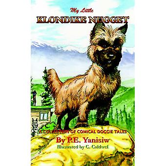 My Little Klondike Nugget A Collection of Comical Doggie Tales by Yanisiw & Patricia