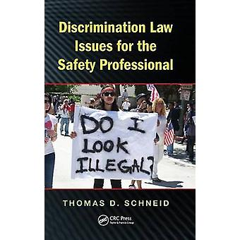 Discrimination Law Issues for the Safety Professional by Schneid & Thomas D.