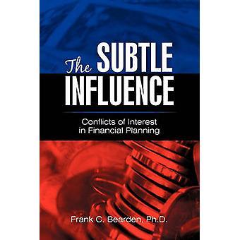 Die subtilen Einfluss Interessenkonflikte bei der Finanzplanung von Bearden Ph. D. & Frank C.