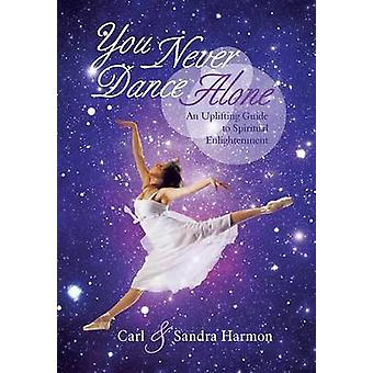 You Never Dance Alone An Uplifting Guide to Spiritual Enlightenment by Harmon & Carl