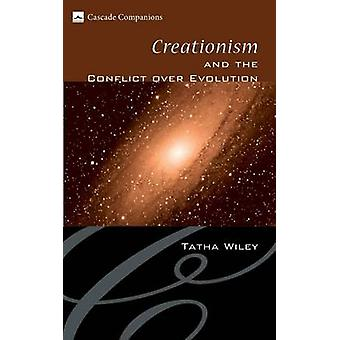 Creationism and the Conflict Over Evolution by Wiley & Tatha