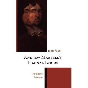 Andrew Marvells Liminal Lyrics The Space Between by Faust & Joan