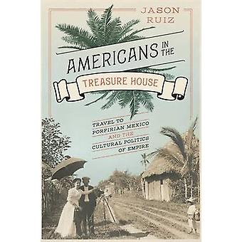 Americans in the Treasure House - Travel to Porfirian Mexico and the C