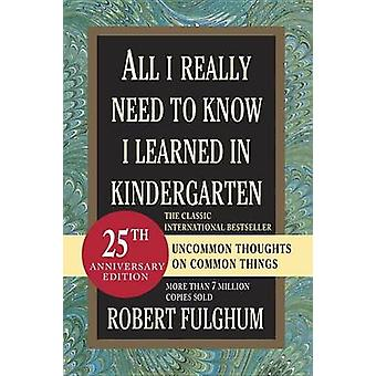 All I Really Need to Know I Learned in Kindergarten (15th) by Robert