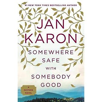 Somewhere Safe with Somebody Good - A Mitford Novel by Jan Karon - 978