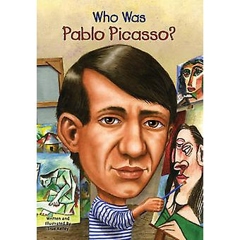 Who Was Pablo Picasso? by True Kelley - 9780448449876 Book