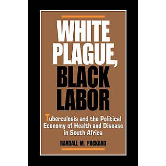 White Plague - Black Labor - Tuberculosis and the Political Economy of