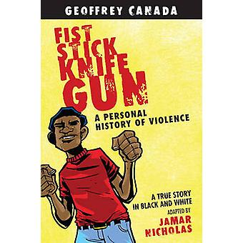 Fist Stick Knife Gun - A Personal History of Violence by Geoffrey Cana
