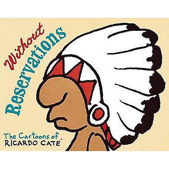 Without Reservations - The Cartoons of Ricardo Cate by Ricardo Cate -