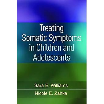 Treating Somatic Symptoms in Children and Adolescents by Sara William