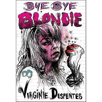 Bye Bye Blondie by Virginie Despentes - Sian Reynolds - 9781558619272