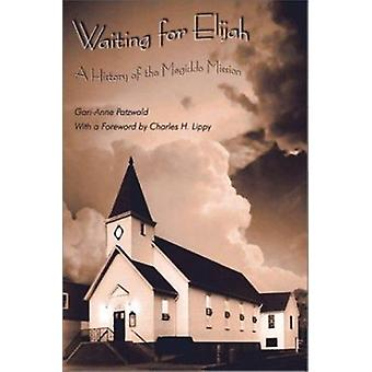 Waiting for Elijah - A History of the Megiddo Mission by Patzwald - Ga