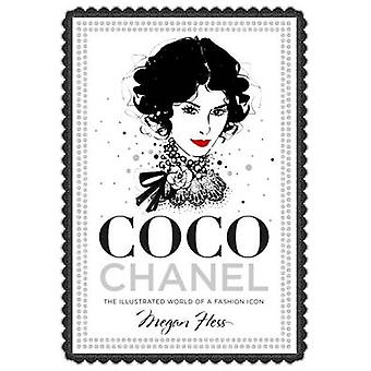 Coco Chanel - The Illustrated World of a Fashion Icon by Megan Hess -