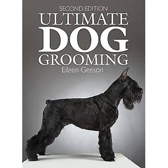 Ultimate Dog Grooming (2nd) by Eileen Geeson - Barbara Vetter - Lia W