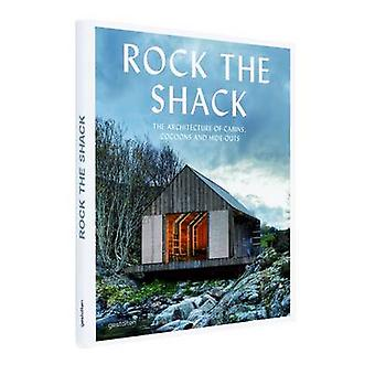Rock the Shack - Architecture of Cabins - Cocoons and Hide-outs by S E