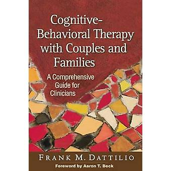 CognitiveBehavioral Therapy with Couples and Families by Frank M Dattilio