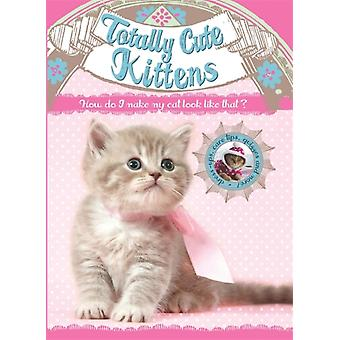Totally Cute Kittens (Totally Cute Pets) (Hardcover)