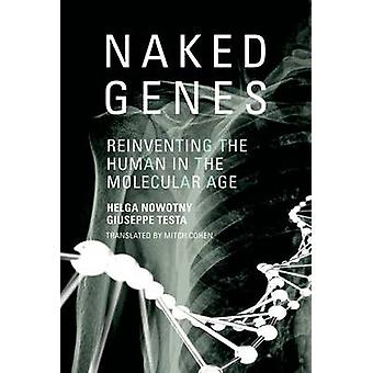 Naked Genes - Reinventing the Human in the Molecular Age by Helga Nowo