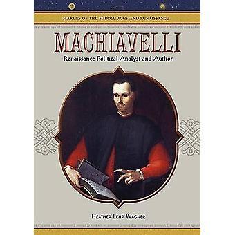 Machiavelli - Renaissance politisk analytiker och författare av Heather Lehr