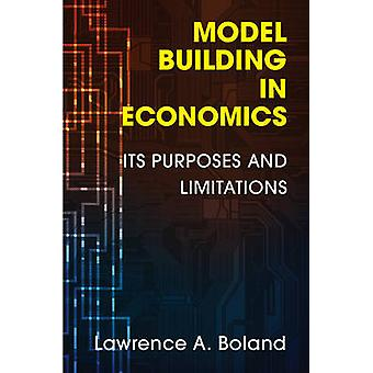 Model Building in Economics - Its Purposes and Limitations by Lawrence