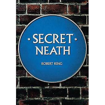 Secret Neath by Robert King - 9781445666280 Book