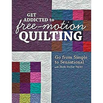 Get addicted to free-motion quilting - Go from simple to sensational b
