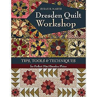 Dresden Quilt Workshop - Tips - Tools & Techniques by Susan R. Marth -