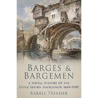 Barges and Bargemen - A Social History of the Upper Severn Navigation