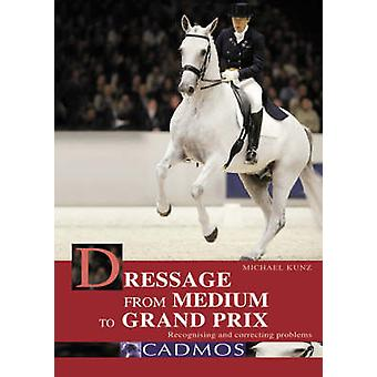 Dressage from Medium to Grand Prix - Recognising and Correcting Proble