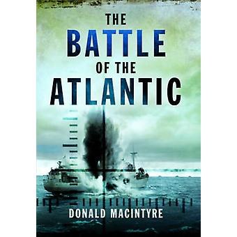 The Battle of the Atlantic by Donald Macintyre - 9781473822870 Book