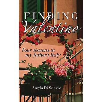Finding Valentino - Four Seasons in My Father's Italy by Angela Di Sci