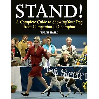 Stand! - A Complete Guide to Showing Your Dog from Companion to Champi
