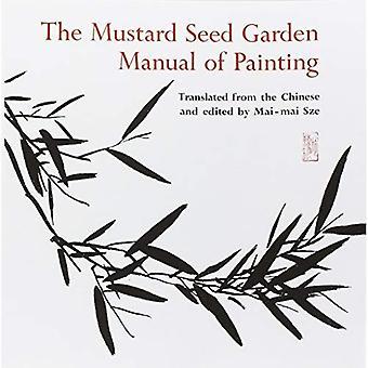 Le manuel du jardin de graine de moutarde de la peinture: un fac-similé de l'édition de Shanghai de 1887-1888 (Bollingen Series (General))