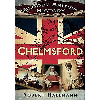 Bloody British History: Chelmsford (Bloody History)