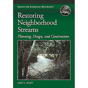 Restoring Neighborhood Streams: Planning, Design, and Construction (Science and Practice of Ecological Restoration)