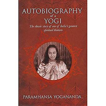 L'autobiographie d'un Yogi: l'histoire classique d'un des plus grands penseurs spirituels de l'Inde