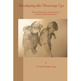 Developing the Observing Eye: Teacher Observation and Assessment in Early Childhood Education