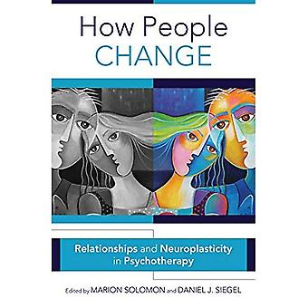 How People Change: Relationships and Neuroplasticity in Psychotherapy (Norton Series� on Interpersonal Neurobiology)