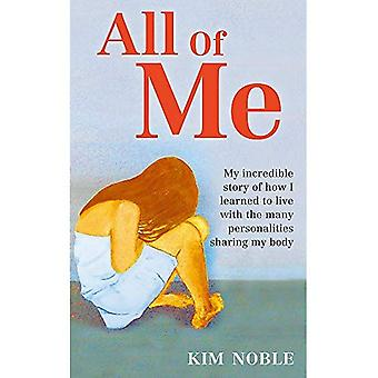 All of Me: My Incredible Story of How I Learned to Live with the Many Personalities Sharing My Body
