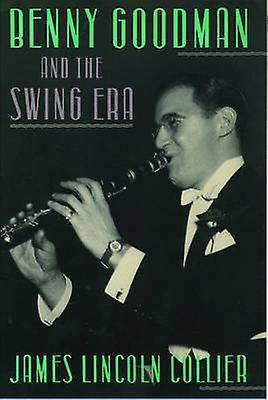 Benny Goodman and the Swing Era by Collier & James Lincoln