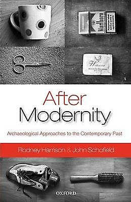 After Modernity Archaeological Approaches to the Contemporary Past by Harrison & Rodney