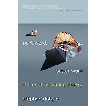 Nächstes Wort besseres Wort das Handwerk des Schreibens Lyrik von Dobyns & Stephen