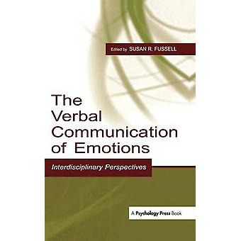 The Verbal Communication of Emotions  Interdisciplinary Perspectives by Fussell & Susan R.