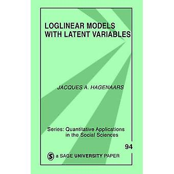 Loglinear Models with Latent Variables by Hagenaars & Jacques A.