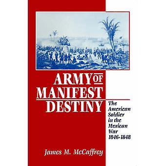 Hær af Manifest Destiny den amerikanske soldat i den Mexicansk-amerikanske krig 18461848 af Mccaffrey & James & M.
