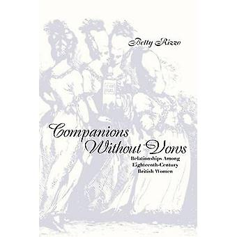 Companions Without Vows Relationships Among EighteenthCentury British Women by Rizzo & Betty