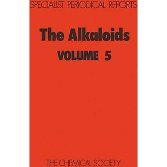 The Alkaloids Volume 5 by Saxton & J E